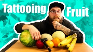 Tattooing all the Fruit: ??? Whats the best fruit to practice on?