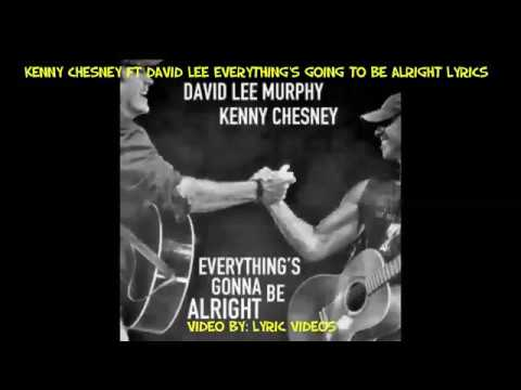 Kenney Chesney Ft David Lee Murphy Everythings Gonna Be Alright Lyrics