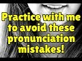 Practice with me to avoid these pronunciation mistakes!