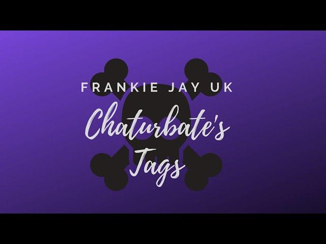 Chaturbate's Tags - FrankieJayUK ☠️