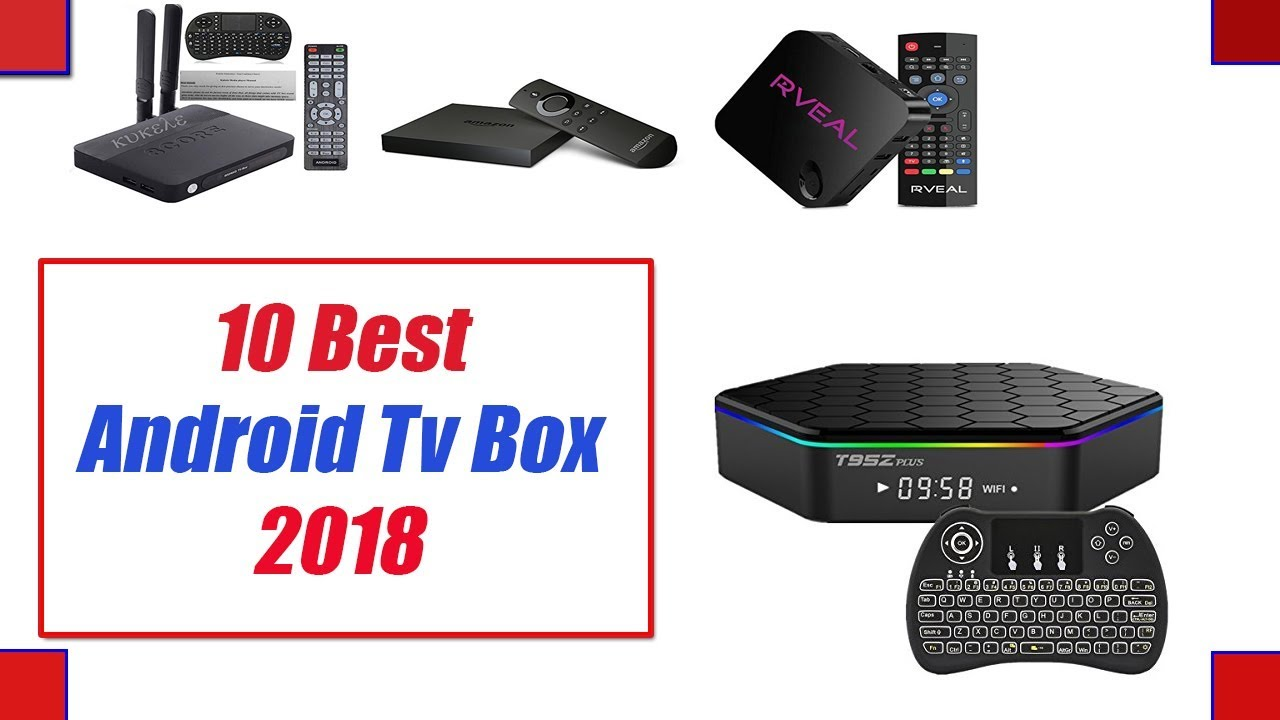 Best Android Tv Box 2018 Top 10 Best Android Tv Boxes Review 2018