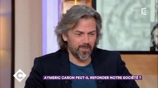 Aymeric Caron peut-il refonder notre société ? - C à Vous - 21/11/2017