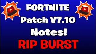 BYE BURST!? Fortnite V7.10 Patch Notes (Battle Royale, Creative, Save The World)