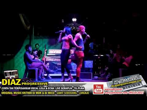 DIAZ LIVE CINTA TAK TERPISAHKAN MIX VOCAL LOLA & ECHA VIDEO SERAPUH DIAZ PROGRESSIVE 2017