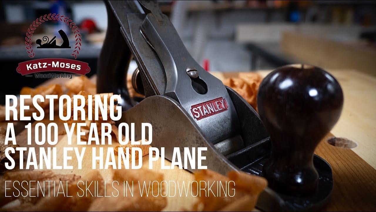 Restoring A 100 Year Old Hand Stanley Plane Essential Woodworking Skills