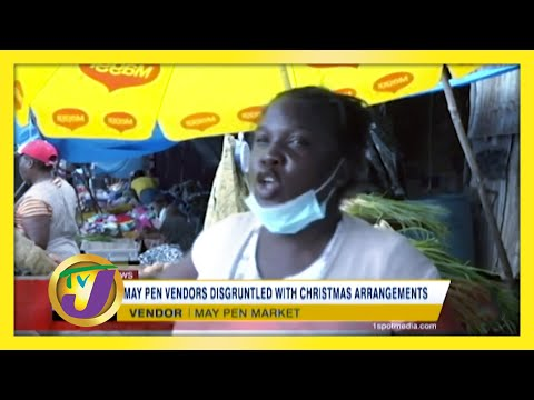 May Pen Vendors Disgruntled with Christmas Arrangements | TVJ News