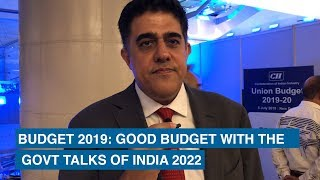 Budget 2019: Good budget with the govt talks of India 2022