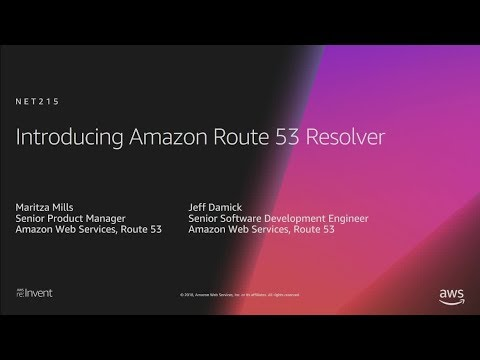 AWS re:Invent 2018: Introduction to Amazon Route 53 Resolver for Hybrid Cloud (NET215)