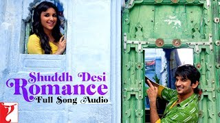 Shuddh Desi Romance - Title Song | Full Song Audio | Benny Dayal | Shalmali Kholgade | Sachin-Jigar
