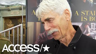 Sam Elliott Doesn't Think 'A Star Is Born' Was Snubbed At Globes: 'It's Not About Losing Or Winning'