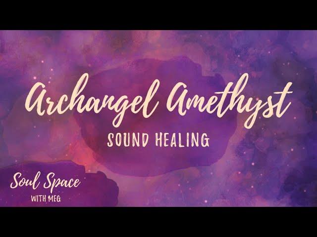 Archangel Amethyst - Sound Healing
