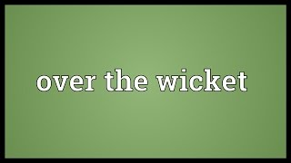 Over the wicket Meaning