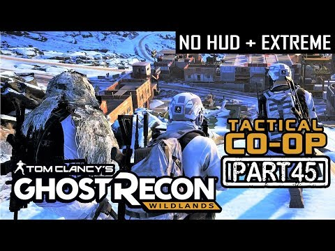 GHOST RECON WILDLANDS | CO-OP Part 45 | NO HUD + EXTREME DIFFICULTY (Tactical Walkthrough)