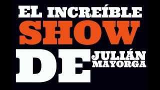 El Increíble Show de Julián Mayorga - Capítulo 01
