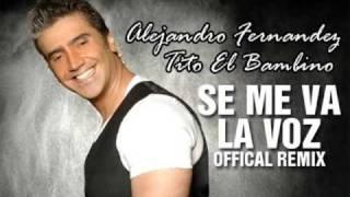 alejandro fernandes ft tito el bambino se me va la voz official remix
