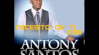 anthony santos necesito de ti 2015