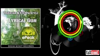 TriXstar & Steppa Style - Lyrical Gun (ePeak Remix)