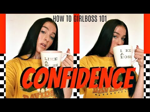 CONFIDENCE - HOW TO GIRL BOSS 101. EP. 1