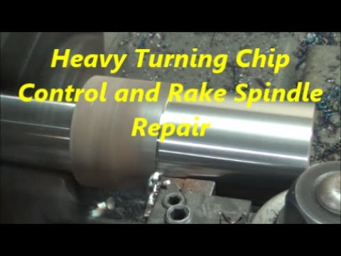 Heavy Turning Chip Control and Rake Spindle Repair