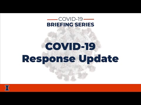 COVID-19 Briefing Series: COVID-19 Response Update | University of Illinois at Urbana-Champaign