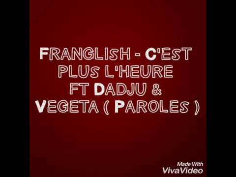 Franglish - C'est plus l'heure ft Dadju & Vegeta ( Paroles )