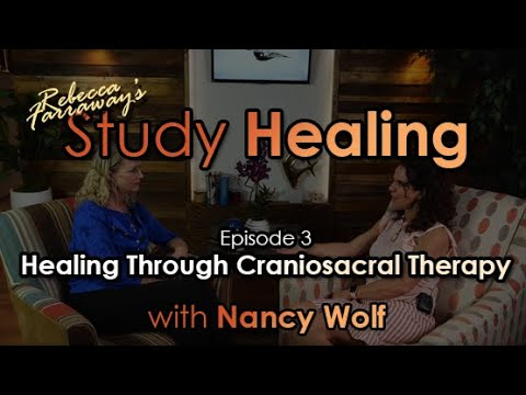 Study Healing Episode 3: Healing Through Craniosacral Therapy with Nancy Wolf