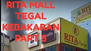 RITA MALL TEGAL KEBAKARAN PART 5