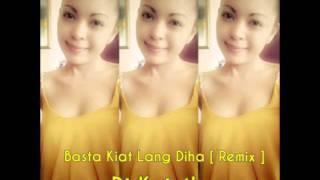 Basta Kiat Lang Diha [ Remix ]