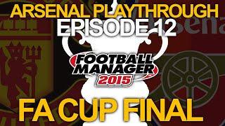 Arsenal FC - Episode 12 - FA CUP FINAL! | Football Manager 2015 Let's Play Thumbnail