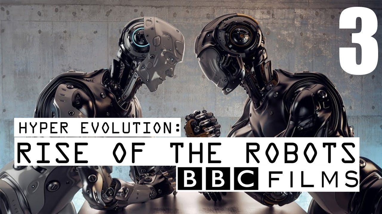 BBC Documentary - Hyper Evolution : Rise Of The Robots (Part 3)
