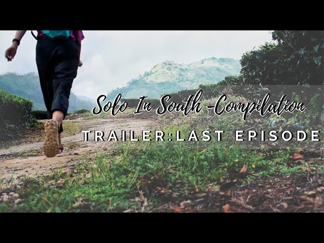 Compilation of Solo In South India Travel Series | Last Episode Trailer