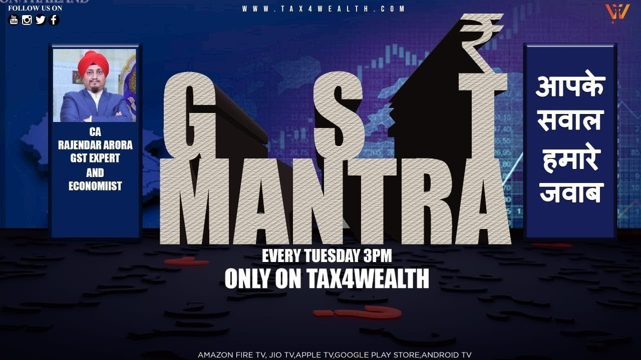 "Watch our show  every Tuesday at 3:00 PM ""GST Mantra with CA Rajender Arora and Bharti Chawla"