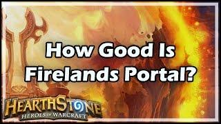 [Hearthstone] How Good Is Firelands Portal?