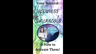 Your 4 Natural Happiness Chemicals AND How to Activate Them!
