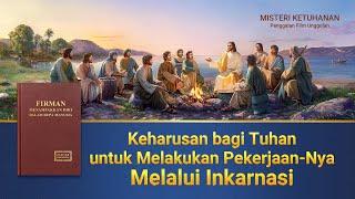 MISTERI KETUHANAN (6)Keharusan bagi Tuhan untuk Melakukan Pekerjaan-Nya Melalui Inkarnasi