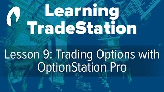 Learning TradeStation -  Lesson 9: Trading Options with OptionStation Pro
