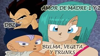 amor de madre 1 y 2 dbz (vegeta, bulma, trunks)