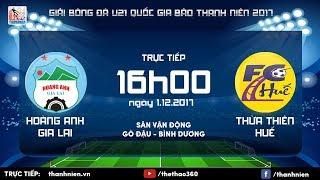 [TRỰC TIẾP] HOÀNG ANH GIA LAI vs THỪA THIÊN-HUẾ: Vòng chung kết U.21 quốc gia Báo Thanh Niên 2017