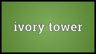 Ivory tower Meaning