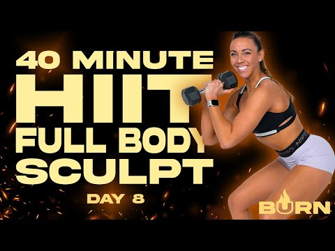 40 Minute HIIT Full Body Sculpt Workout | BURN - Day 8
