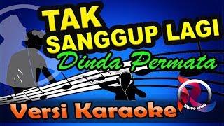 Tak Sanggup Lagi - Dinda Permata (Karaoke Tanpa Vocal)