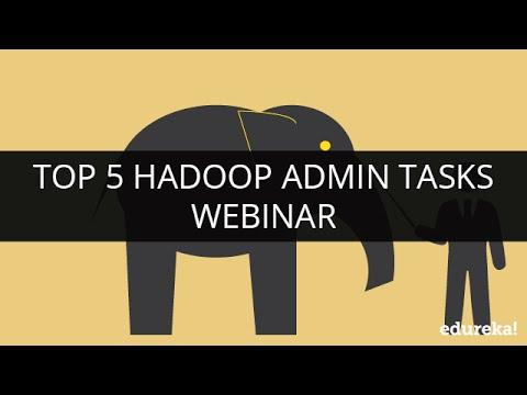 Top 5 Hadoop Admin Tasks | Edureka