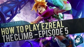 How to play EZREAL - The Climb - Episode 5