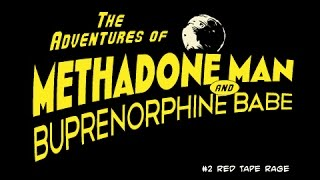 The Adventures of Methadone Man and Buprenorphine Babe: Webisode #2: Red Tape Rage