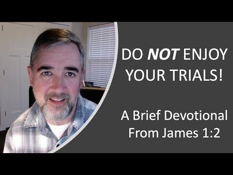 Devotional: Do Not Enjoy Your Trials