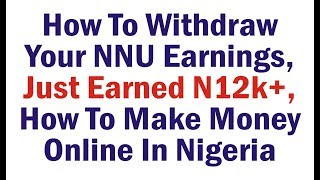 How To Withdraw Your NNU Earnings, Just Earned N12k+, How To Make Money Online In Nigeria