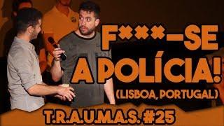 T.R.A.U.M.A.S. #25 - F***-SE A POLÍCIA (Lisboa, Portugal)