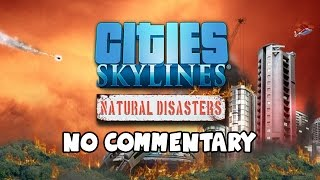 Cities Skylines - Natural Disasters Gameplay Walkthrough - NO COMMENTARY #1 (PC)
