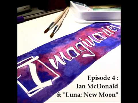 "Episode 4 : Ian McDonald's ""Luna: New Moon"""