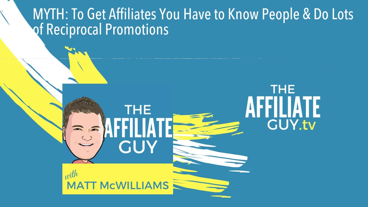 MYTH: To Get Affiliates You Have to Know People & Do Lots of Reciprocal  Promotions